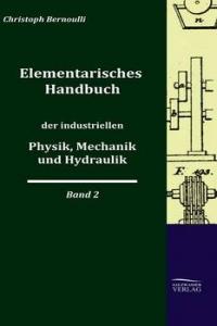 Elementarisches Handbuch Der Industriellen Phys...