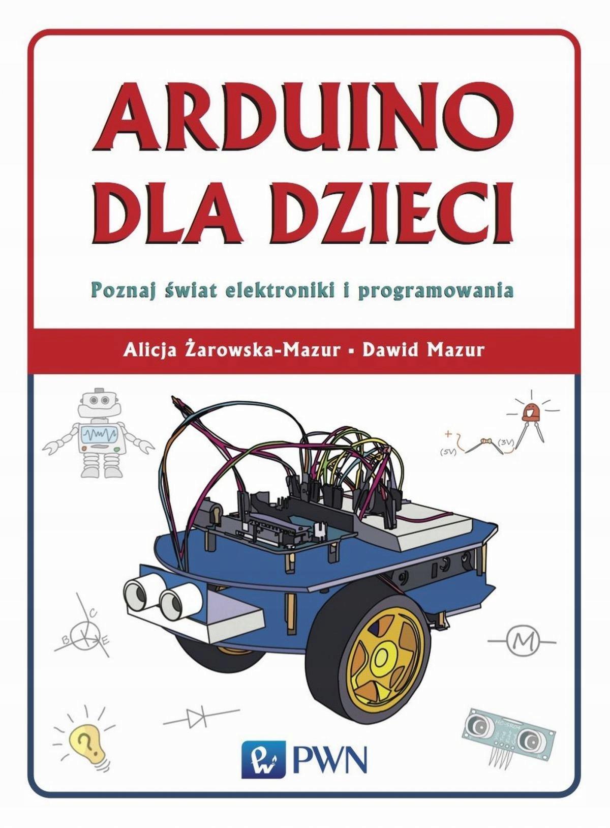 Arduino dla dzieci. Poznaj świat... Dawid Mazur