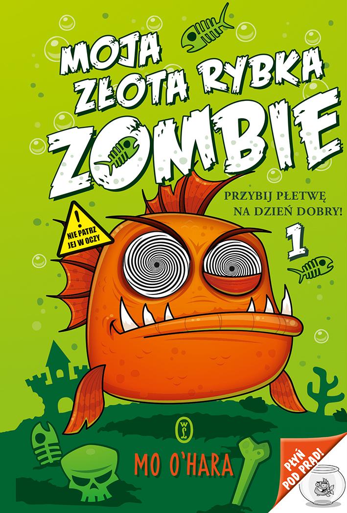 """""""Moja złota rybka zombie 1. Przybij płetwę na dzień dobry"""" Mo O'Hara – recenzja"""