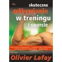 Skuteczne odżywianie w treningu i sporcie Olivier Lafay