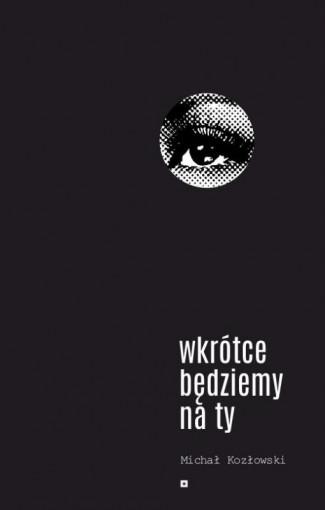 Wkrótce będziemy na ty - Michał Kozłowski