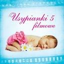 Szybko!!! USYPIANKI Filmowe vol. 5 /CD/ Kołysanki