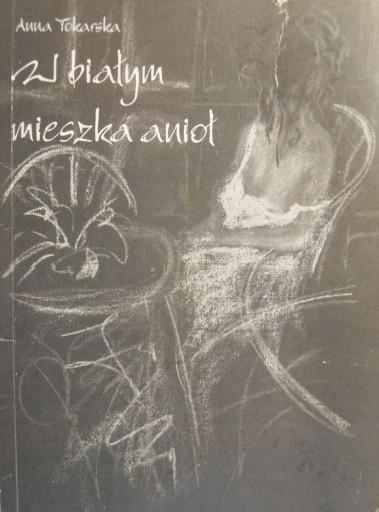 W Białym Mieszka Anioł Anna Tokarska Wiersze 2001