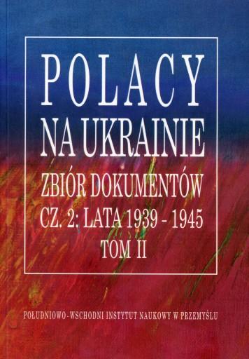 Polacy na Ukrainie zbiór dokumentów 1939-1945 t. 2